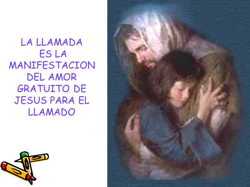 LA LLAMADA ES LA MANIFESTACION DEL AMOR GRATUITO DE JESUS PARA EL LLAMADO