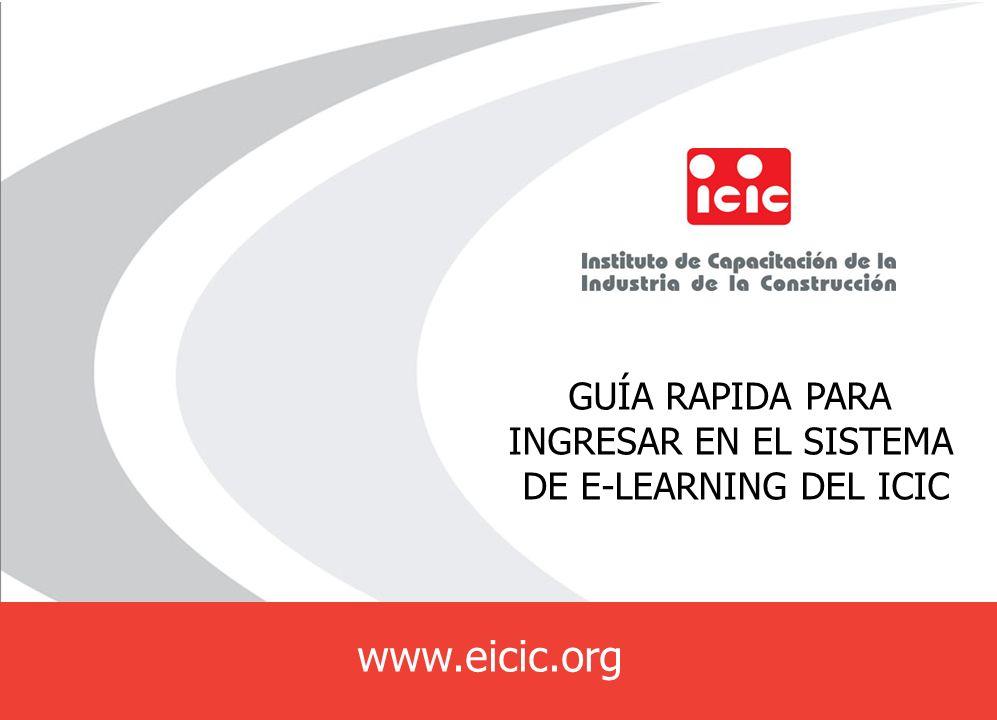 E-ICIC GUÍA RAPIDA PARA INGRESAR EN EL SISTEMA DE E-LEARNING DEL ICIC www.eicic.org