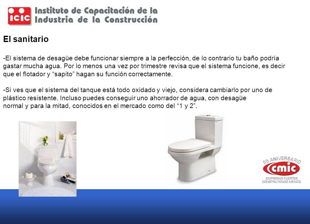 El sanitario -El sistema de desagüe debe funcionar siempre a la perfección, de lo contrario tu baño podría gastar mucha agua. Por lo menos una vez por