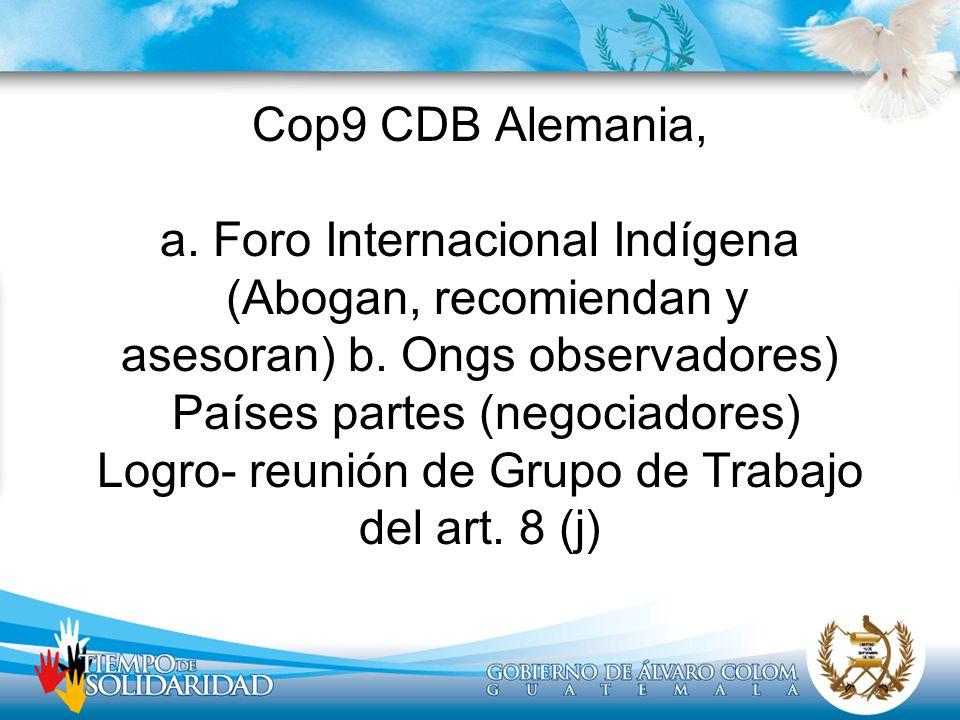 Cop9 CDB Alemania, a. Foro Internacional Indígena (Abogan, recomiendan y asesoran) b. Ongs observadores) Países partes (negociadores) Logro- reunión d