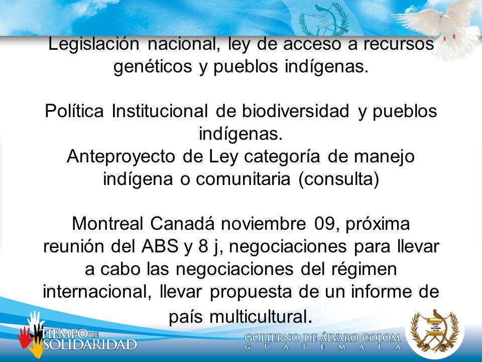 Legislación nacional, ley de acceso a recursos genéticos y pueblos indígenas. Política Institucional de biodiversidad y pueblos indígenas. Anteproyect