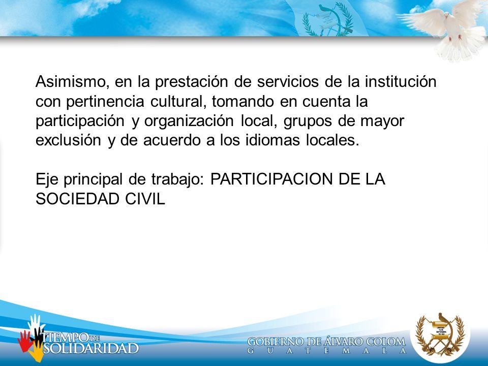 Asimismo, en la prestación de servicios de la institución con pertinencia cultural, tomando en cuenta la participación y organización local, grupos de