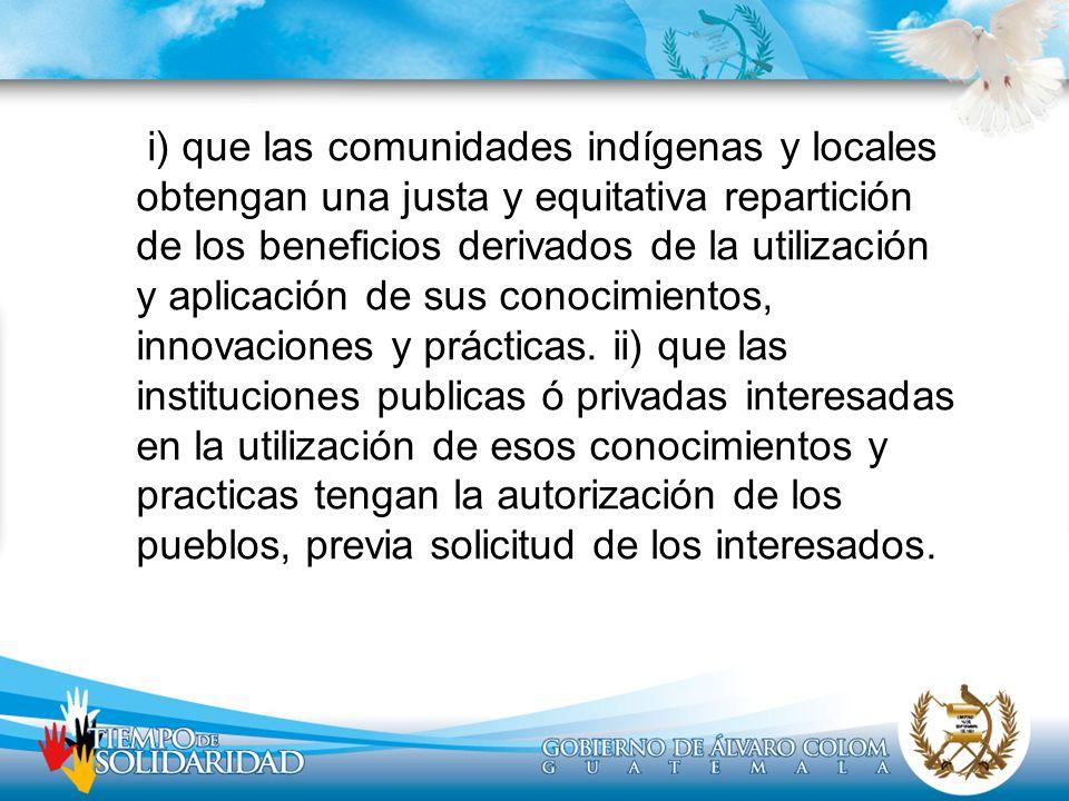 i) que las comunidades indígenas y locales obtengan una justa y equitativa repartición de los beneficios derivados de la utilización y aplicación de s