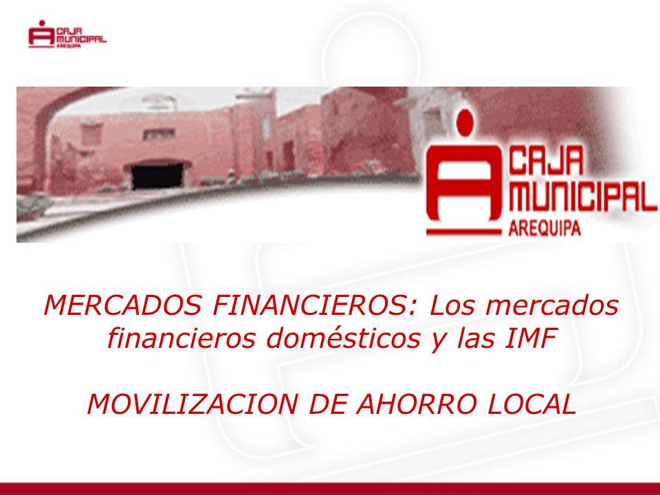 MERCADOS FINANCIEROS: Los mercados financieros domésticos y las IMF MOVILIZACION DE AHORRO LOCAL