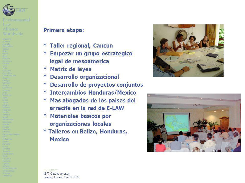 U.S. Office: 1877 Garden Avenue Eugene, Oregon 97403 USA Primera etapa: * Taller regional, Cancun * Empezar un grupo estrategico legal de mesoamerica