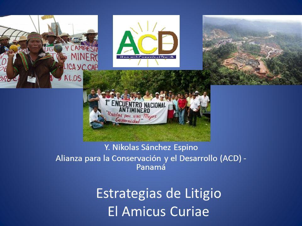 Estrategias de Litigio El Amicus Curiae Y. Nikolas Sánchez Espino Alianza para la Conservación y el Desarrollo (ACD) - Panamá