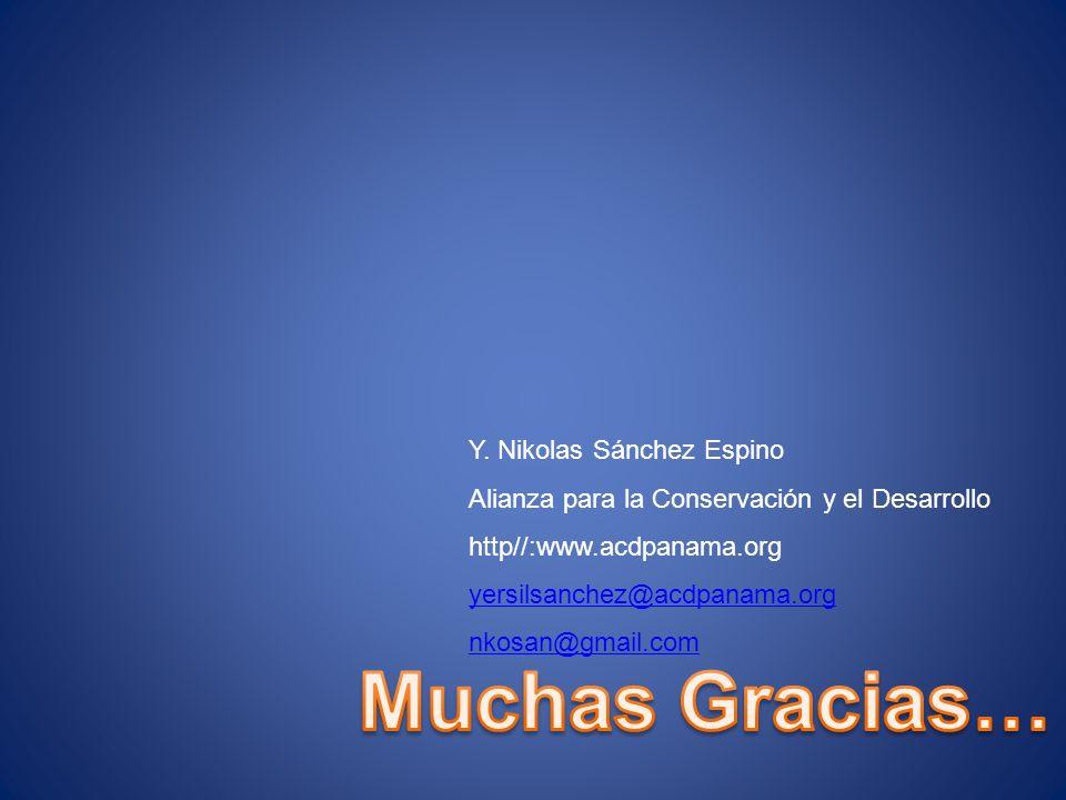 Y. Nikolas Sánchez Espino Alianza para la Conservación y el Desarrollo http//:www.acdpanama.org yersilsanchez@acdpanama.org nkosan@gmail.com
