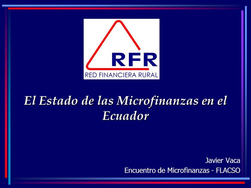El Estado de las Microfinanzas en el Ecuador Javier Vaca Encuentro de Microfinanzas - FLACSO