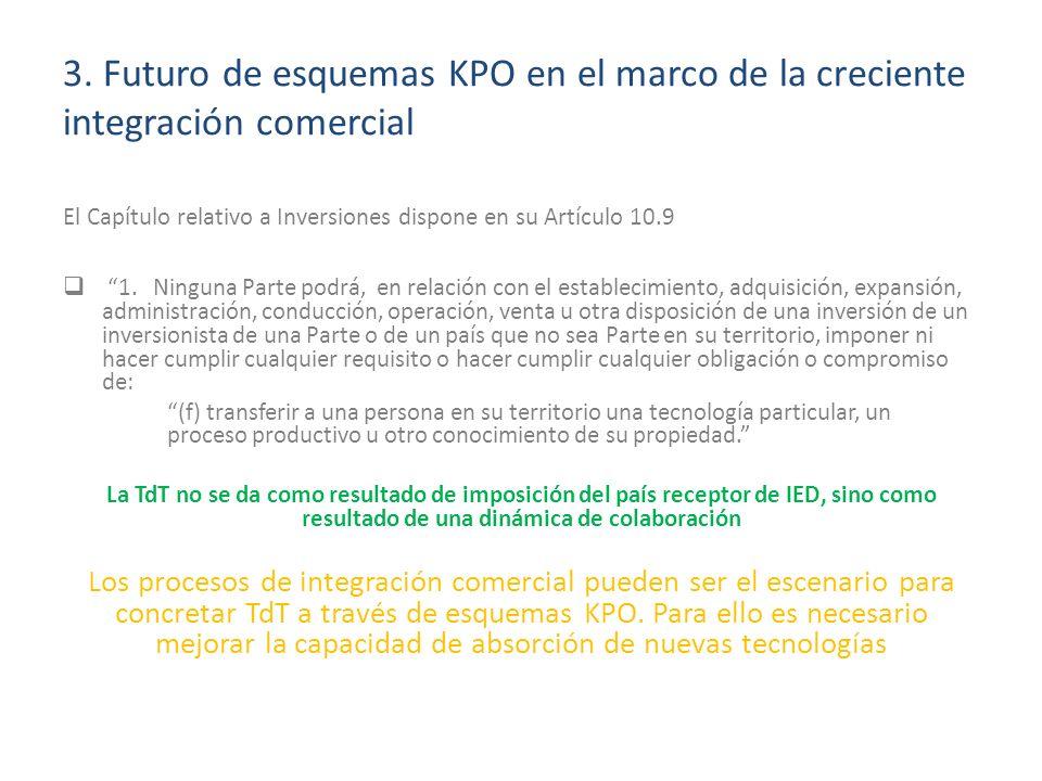 3. Futuro de esquemas KPO en el marco de la creciente integración comercial El Capítulo relativo a Inversiones dispone en su Artículo 10.9 1. Ninguna