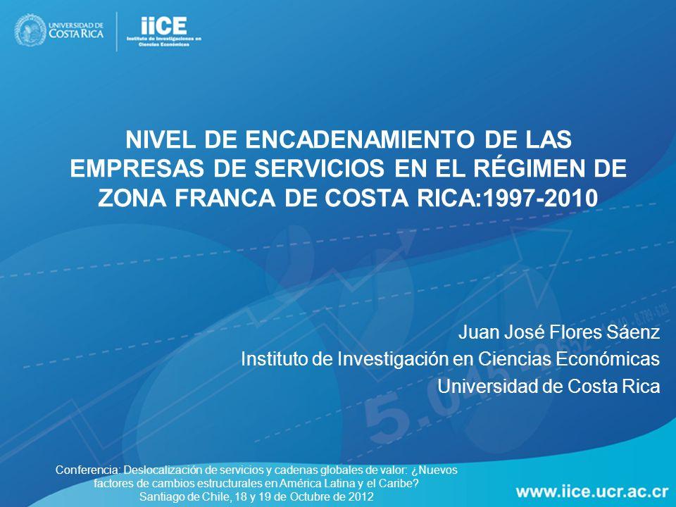 NIVEL DE ENCADENAMIENTO DE LAS EMPRESAS DE SERVICIOS EN EL RÉGIMEN DE ZONA FRANCA DE COSTA RICA:1997-2010 Juan José Flores Sáenz Instituto de Investig