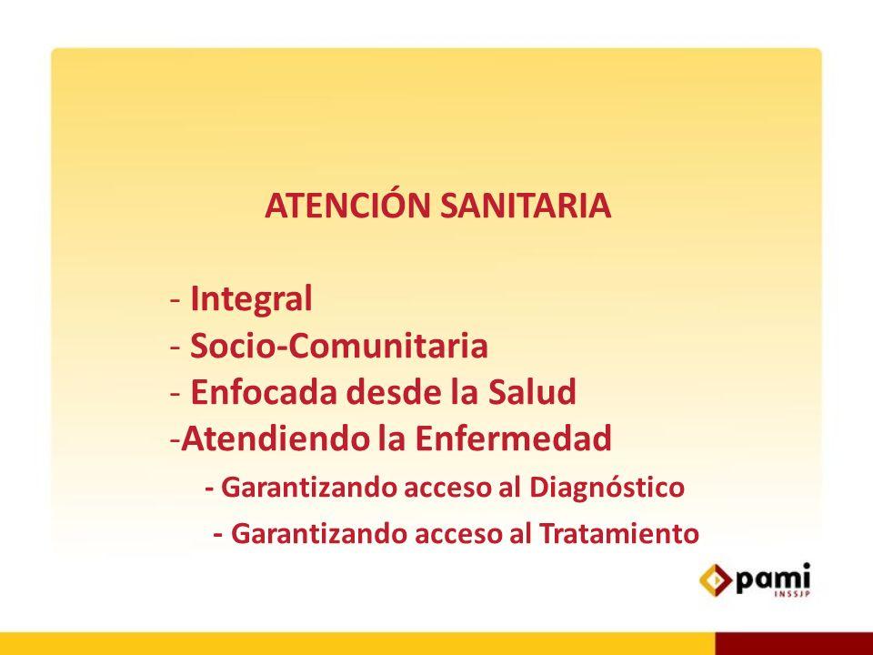 ATENCIÓN SANITARIA - Integral - Socio-Comunitaria - Enfocada desde la Salud -Atendiendo la Enfermedad - Garantizando acceso al Diagnóstico - Garantiza