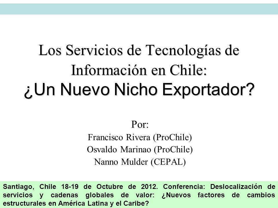 Por: Francisco Rivera (ProChile) Osvaldo Marinao (ProChile) Nanno Mulder (CEPAL) Los Servicios de Tecnologías de Información en Chile: ¿Un Nuevo Nicho