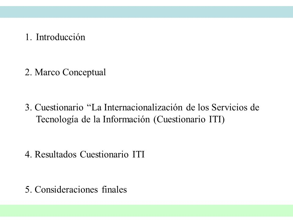 1. 1.Introducción 2. Marco Conceptual 3. Cuestionario La Internacionalización de los Servicios de Tecnología de la Información (Cuestionario ITI) 4. R