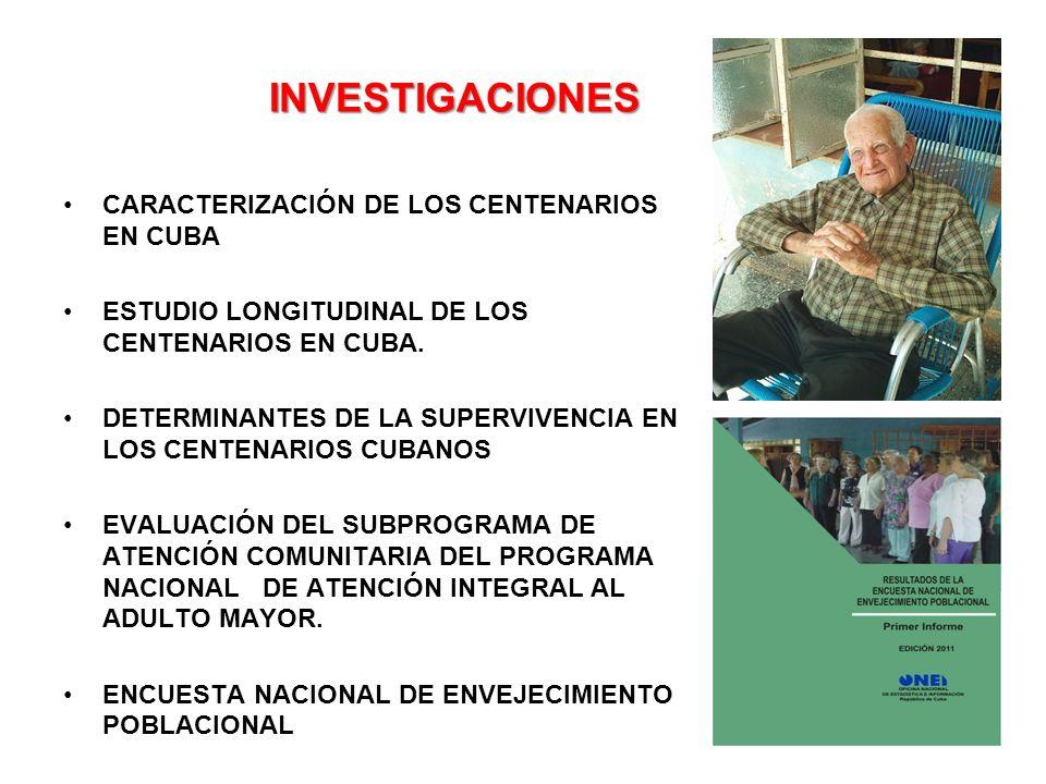 INVESTIGACIONES CARACTERIZACIÓN DE LOS CENTENARIOS EN CUBA ESTUDIO LONGITUDINAL DE LOS CENTENARIOS EN CUBA. DETERMINANTES DE LA SUPERVIVENCIA EN LOS C