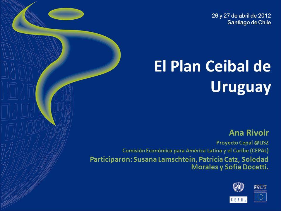 El Plan Ceibal de Uruguay Ana Rivoir Proyecto Cepal @LIS2 Comisión Económica para América Latina y el Caribe (CEPAL ) Participaron: Susana Lamschtein,