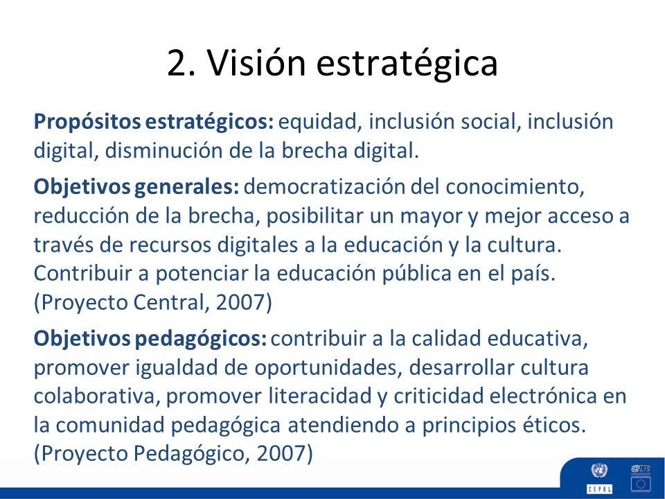 2. Visión estratégica Propósitos estratégicos: equidad, inclusión social, inclusión digital, disminución de la brecha digital. Objetivos generales: de