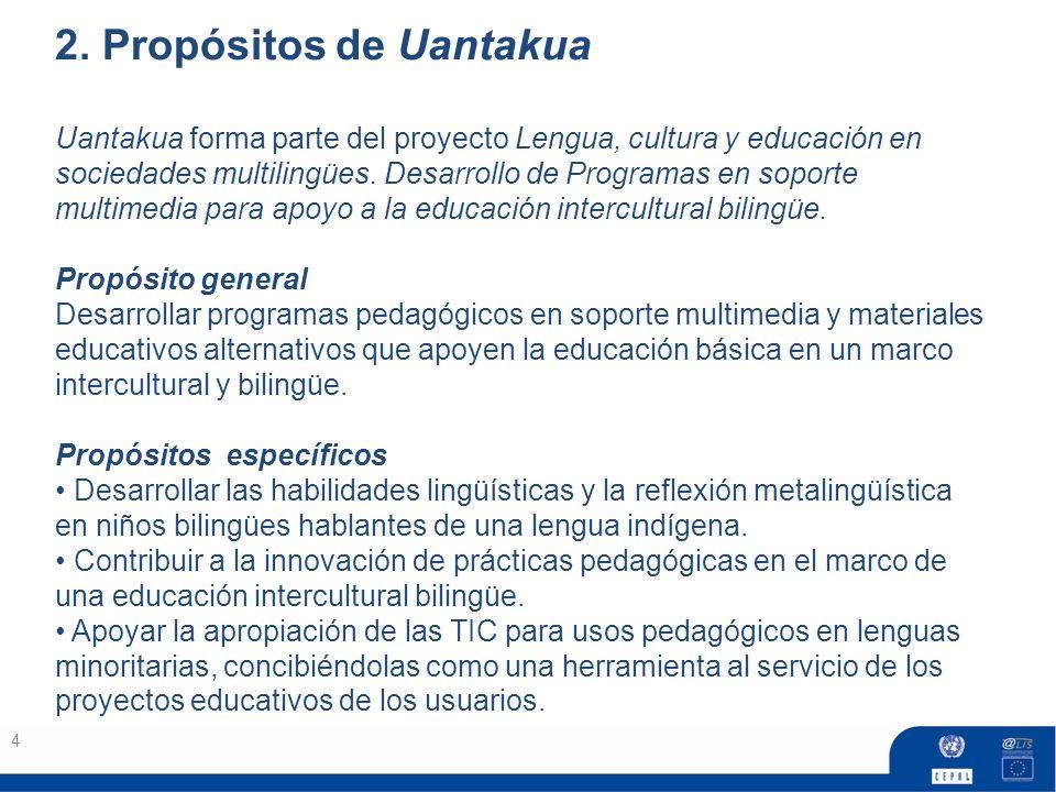 2. Propósitos de Uantakua Uantakua forma parte del proyecto Lengua, cultura y educación en sociedades multilingües. Desarrollo de Programas en soporte