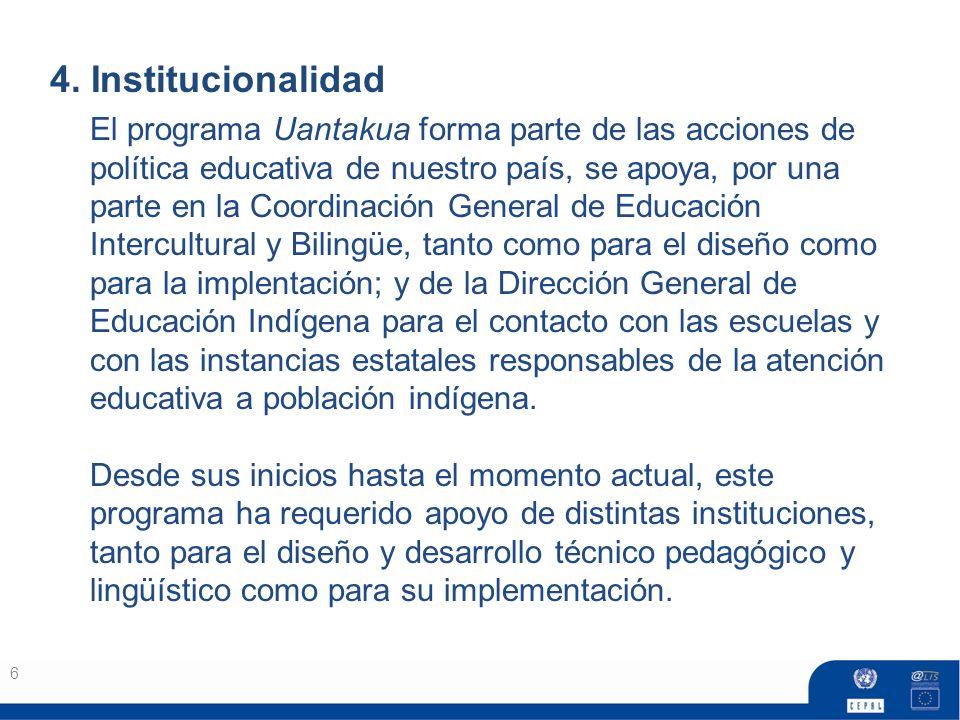4. Institucionalidad 6 El programa Uantakua forma parte de las acciones de política educativa de nuestro país, se apoya, por una parte en la Coordinac