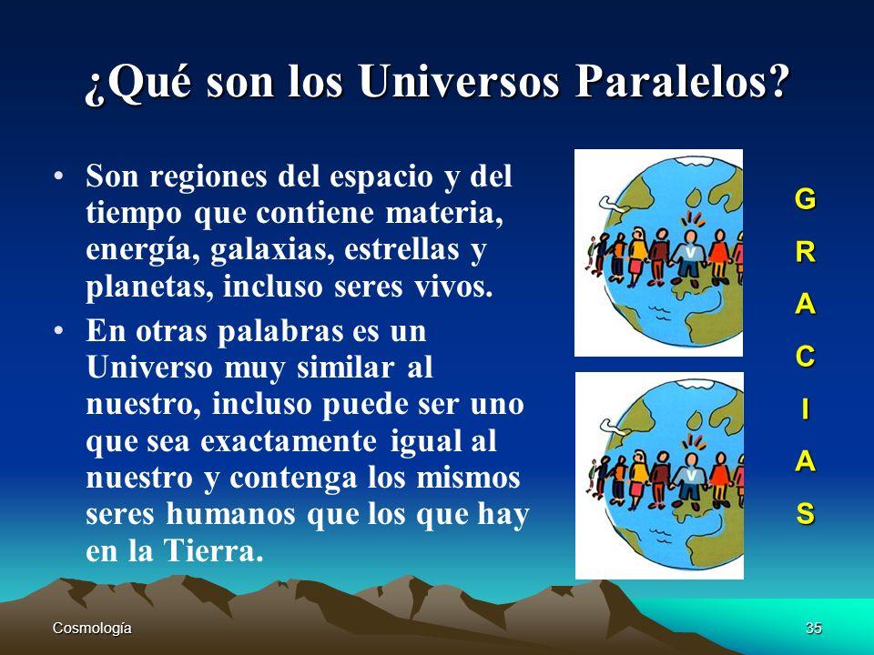 Cosmología35 ¿Qué son los Universos Paralelos? Son regiones del espacio y del tiempo que contiene materia, energía, galaxias, estrellas y planetas, in