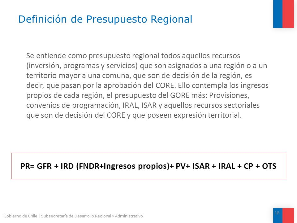 Definición de Presupuesto Regional Se entiende como presupuesto regional todos aquellos recursos (inversión, programas y servicios) que son asignados