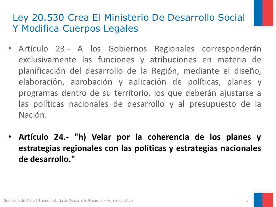 5 Gobierno de Chile | Subsecretaría de Desarrollo Regional y Administrativo Ley 20.530 Crea El Ministerio De Desarrollo Social Y Modifica Cuerpos Lega