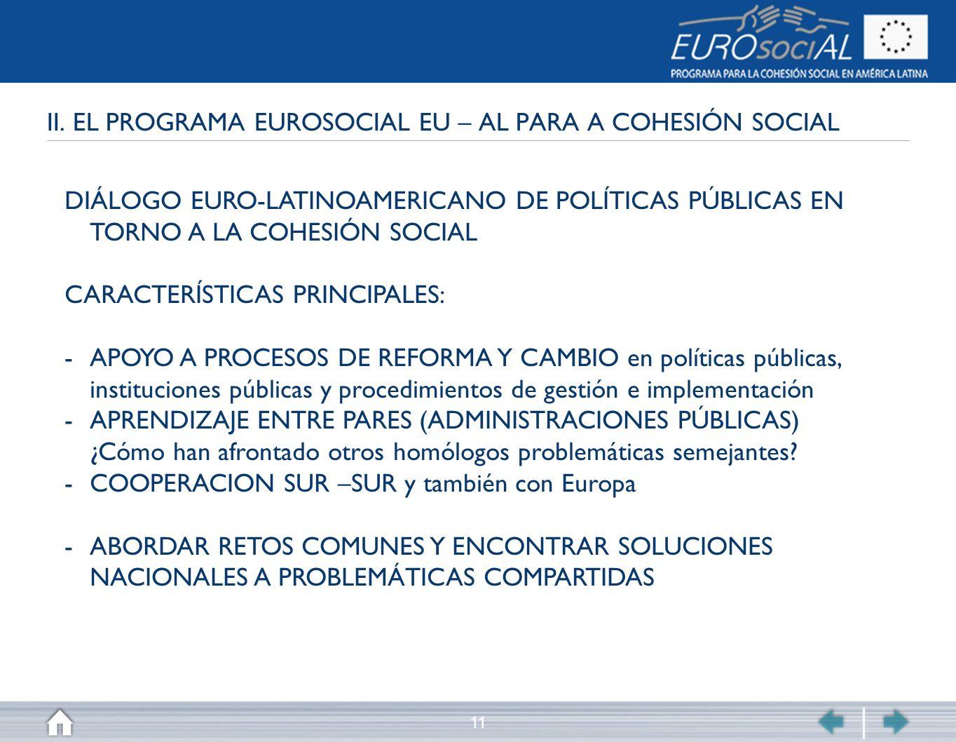 11 II. EL PROGRAMA EUROSOCIAL EU – AL PARA A COHESIÓN SOCIAL DIÁLOGO EURO-LATINOAMERICANO DE POLÍTICAS PÚBLICAS EN TORNO A LA COHESIÓN SOCIAL CARACTER
