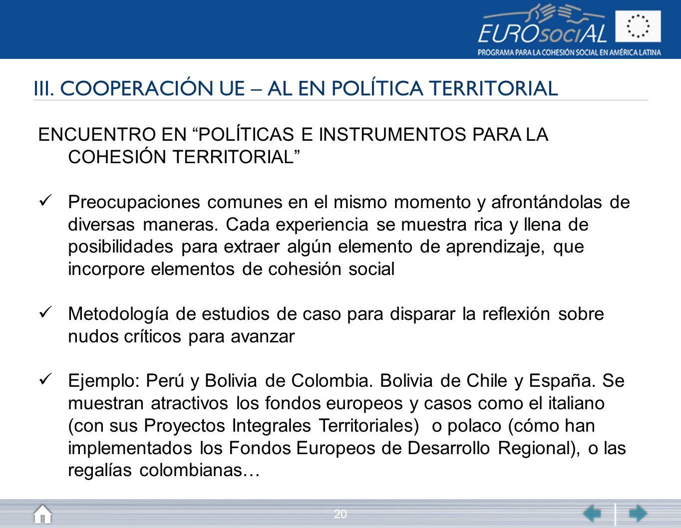 20 III. COOPERACIÓN UE – AL EN POLÍTICA TERRITORIAL ENCUENTRO EN POLÍTICAS E INSTRUMENTOS PARA LA COHESIÓN TERRITORIAL Preocupaciones comunes en el mi