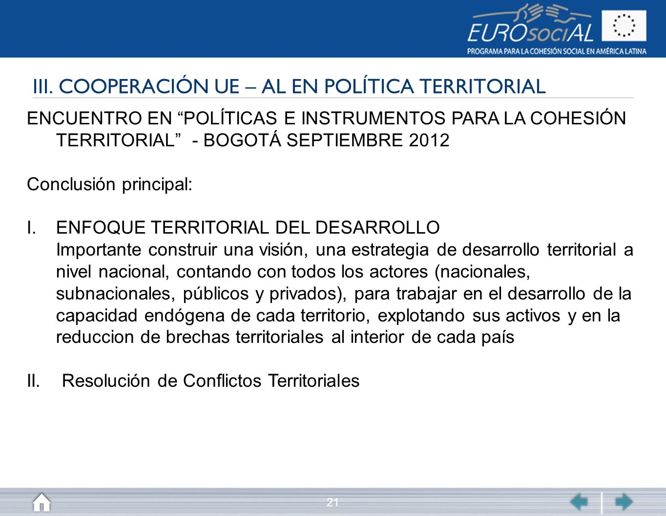 21 III. COOPERACIÓN UE – AL EN POLÍTICA TERRITORIAL ENCUENTRO EN POLÍTICAS E INSTRUMENTOS PARA LA COHESIÓN TERRITORIAL - BOGOTÁ SEPTIEMBRE 2012 Conclu