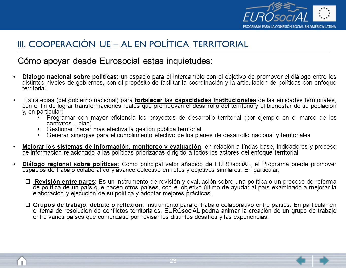 23 III. COOPERACIÓN UE – AL EN POLÍTICA TERRITORIAL Cómo apoyar desde Eurosocial estas inquietudes: Diálogo nacional sobre políticas: un espacio para