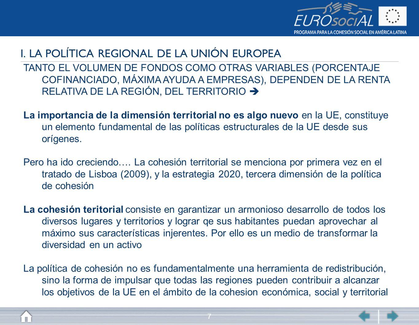 7 I. LA POLÍTICA REGIONAL DE LA UNIÓN EUROPEA TANTO EL VOLUMEN DE FONDOS COMO OTRAS VARIABLES (PORCENTAJE COFINANCIADO, MÁXIMA AYUDA A EMPRESAS), DEPE