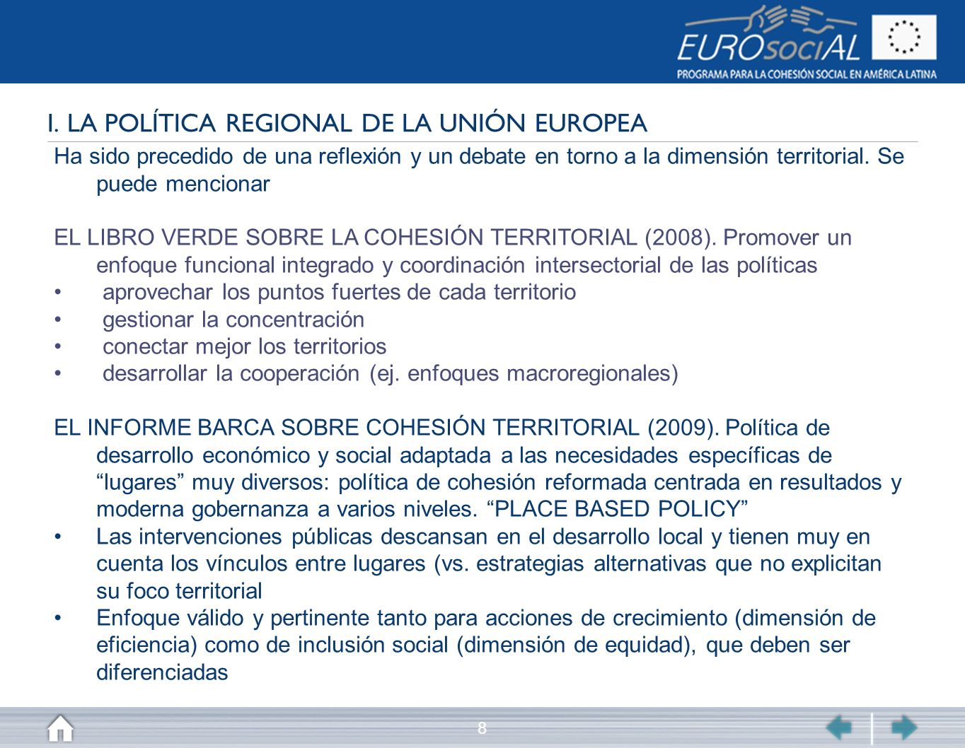 8 I. LA POLÍTICA REGIONAL DE LA UNIÓN EUROPEA Ha sido precedido de una reflexión y un debate en torno a la dimensión territorial. Se puede mencionar E