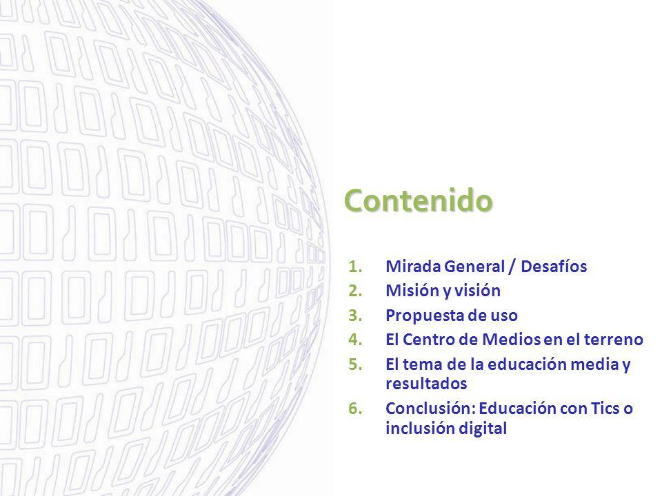 Contenido 1.Mirada General / Desafíos 2.Misión y visión 3.Propuesta de uso 4.El Centro de Medios en el terreno 5.El tema de la educación media y resul
