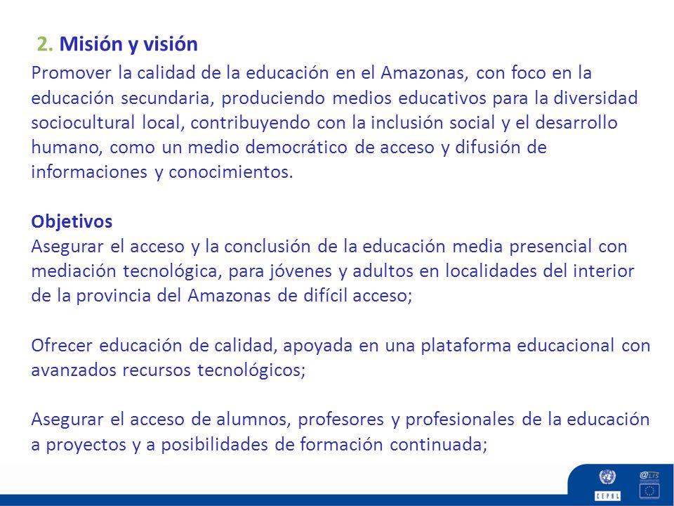 2. Misión y visión Promover la calidad de la educación en el Amazonas, con foco en la educación secundaria, produciendo medios educativos para la dive