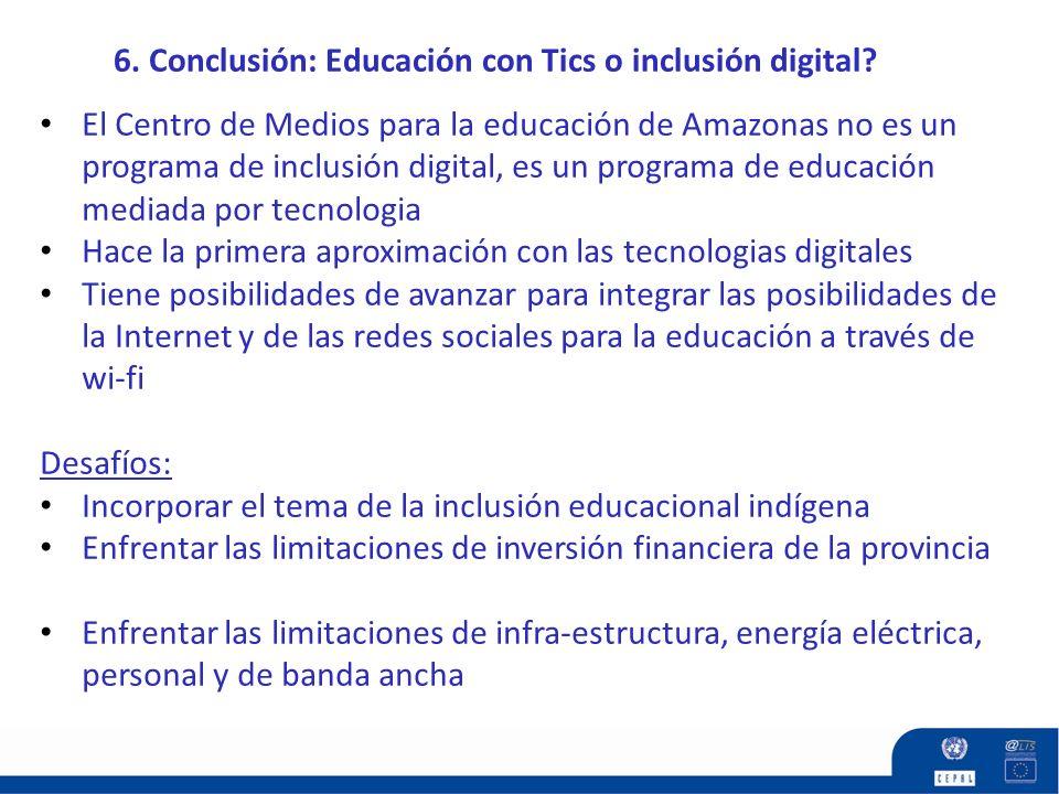 6. Conclusión: Educación con Tics o inclusión digital? El Centro de Medios para la educación de Amazonas no es un programa de inclusión digital, es un