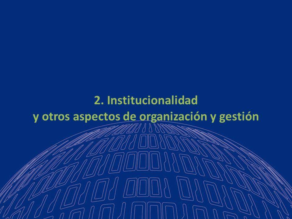 2. Institucionalidad y otros aspectos de organización y gestión