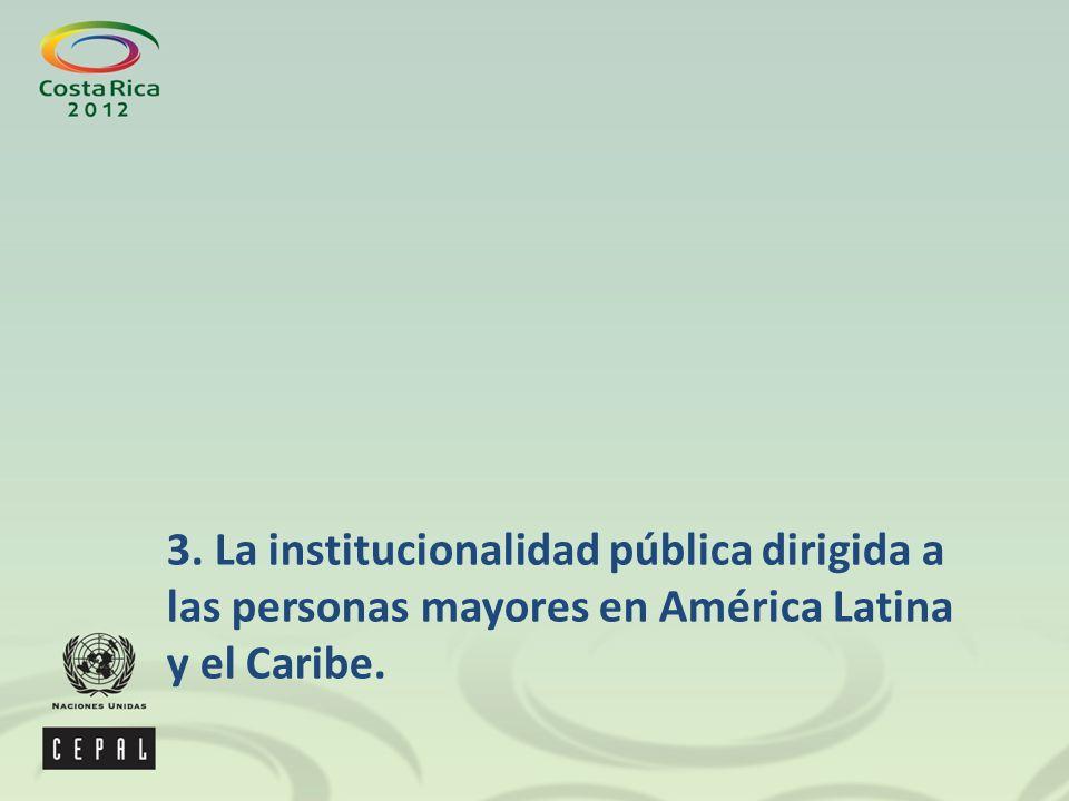 3. La institucionalidad pública dirigida a las personas mayores en América Latina y el Caribe.