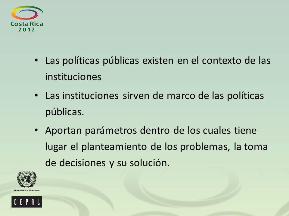 Las políticas públicas existen en el contexto de las instituciones Las instituciones sirven de marco de las políticas públicas.