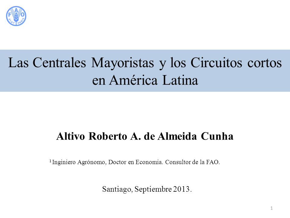 Las Centrales Mayoristas y los Circuitos cortos en América Latina Altivo Roberto A. de Almeida Cunha 1 Inginiero Agrónomo, Doctor en Economia. Consult