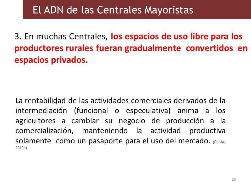 3. En muchas Centrales, los espacios de uso libre para los productores rurales fueran gradualmente convertidos en espacios privados. 20 El ADN de las