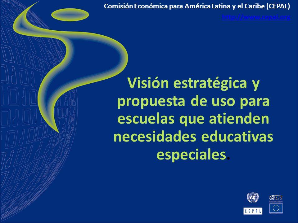 Visión estratégica y propuesta de uso para escuelas que atienden necesidades educativas especiales. Comisión Económica para América Latina y el Caribe