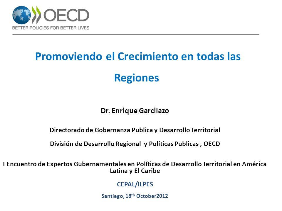 Promoviendo el Crecimiento en todas las Regiones Dr. Enrique Garcilazo Directorado de Gobernanza Publica y Desarrollo Territorial División de Desarrol
