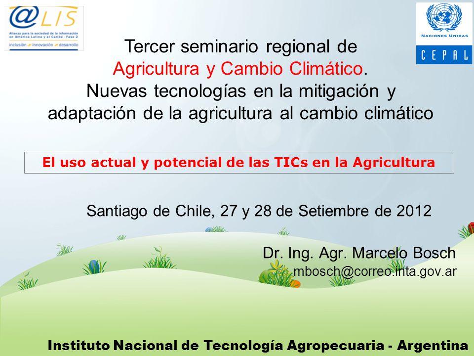 Instituto Nacional de Tecnología Agropecuaria - Argentina Santiago de Chile, 27 y 28 de Setiembre de 2012 Dr. Ing. Agr. Marcelo Bosch mbosch@correo.in
