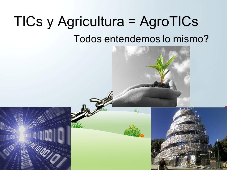 TICs y Agricultura = AgroTICs Todos entendemos lo mismo?