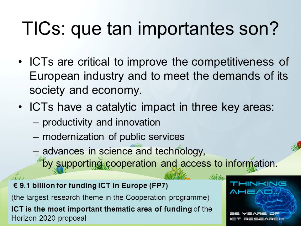 TICs: que tan importantes son? ICTs are critical to improve the competitiveness of European industry and to meet the demands of its society and econom