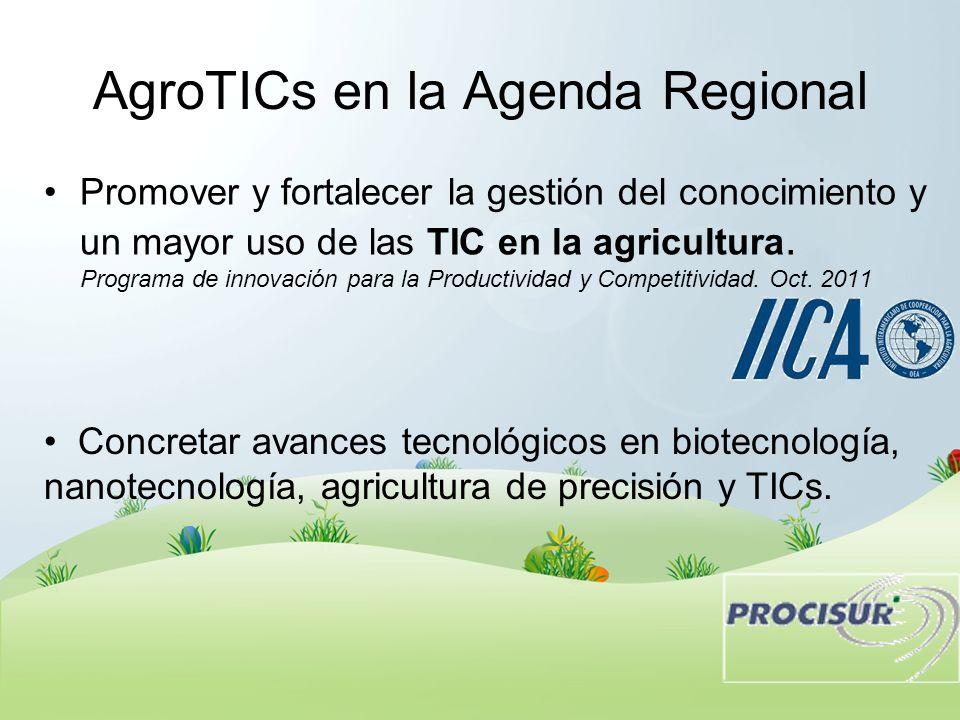 AgroTICs en la Agenda Regional Promover y fortalecer la gestión del conocimiento y un mayor uso de las TIC en la agricultura. Programa de innovación p