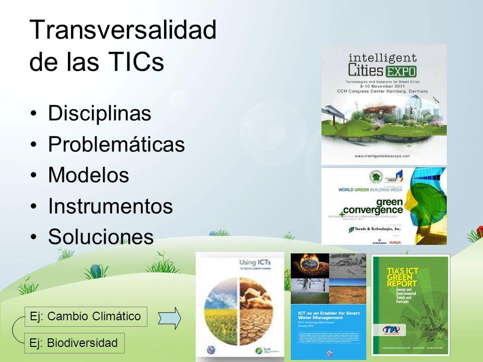 Transversalidad de las TICs Disciplinas Problemáticas Modelos Instrumentos Soluciones Ej: Cambio Climático Ej: Biodiversidad