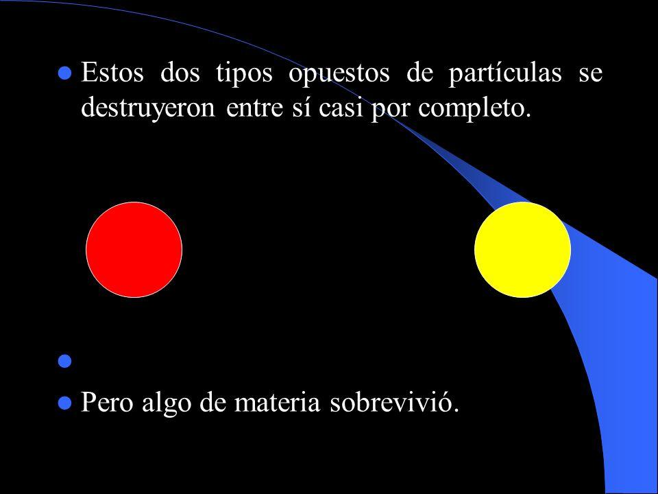 Estos dos tipos opuestos de partículas se destruyeron entre sí casi por completo. Pero algo de materia sobrevivió.