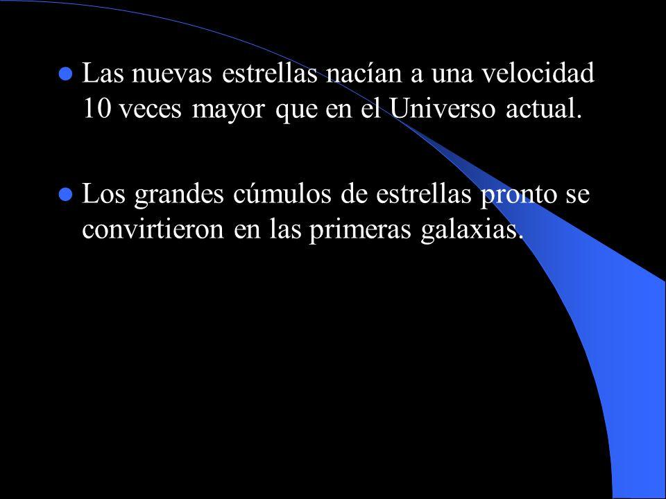 Las nuevas estrellas nacían a una velocidad 10 veces mayor que en el Universo actual. Los grandes cúmulos de estrellas pronto se convirtieron en las p