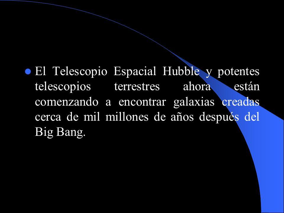 El Telescopio Espacial Hubble y potentes telescopios terrestres ahora están comenzando a encontrar galaxias creadas cerca de mil millones de años desp