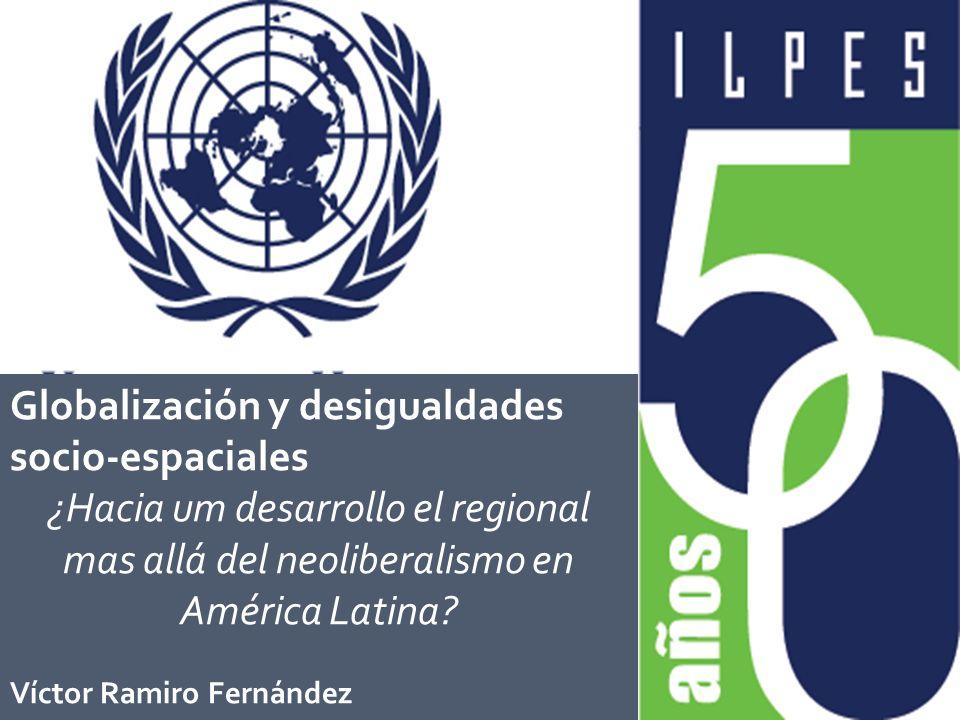 Globalización y desigualdades socio-espaciales ¿Hacia um desarrollo el regional mas allá del neoliberalismo en América Latina? Víctor Ramiro Fernández